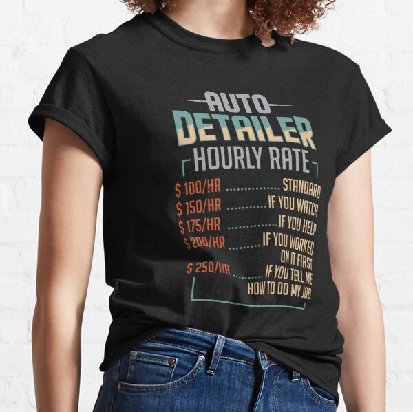 Auto Detailer Car Detailing Job Hourly Rate Gift Classic T-Shirt
