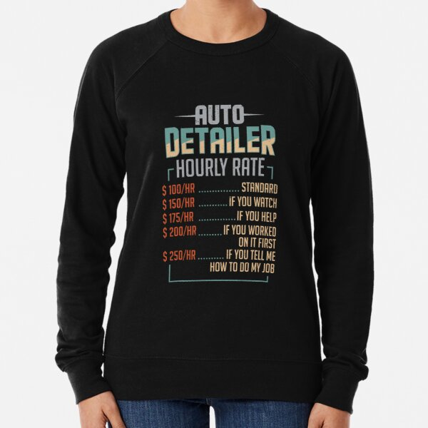 Auto Detailer Car Detailing Job Hourly Rate Gift Lightweight Sweatshirt