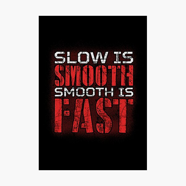 Slow is smooth, smooth is fast - red and white text Photographic Print