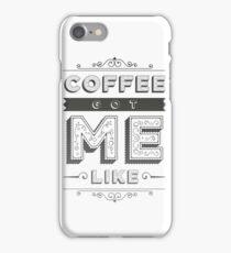 Coffee Got Me Like iPhone Case/Skin