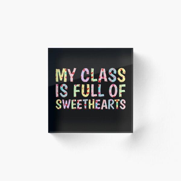 My Class Is Full Of Sweethearts Acrylic Block