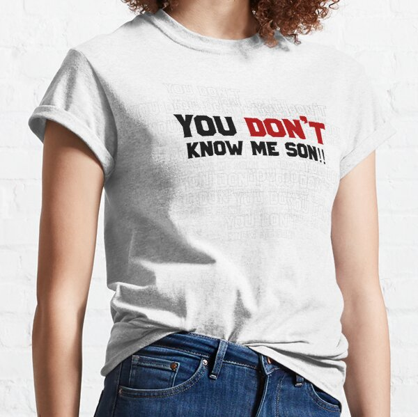 You don't know me son ! Classic T-Shirt