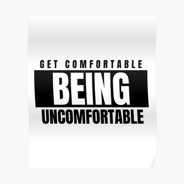 Get Comfortable Being Uncomfortable Poster
