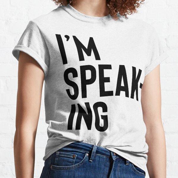 I'm Speaking Classic T-Shirt