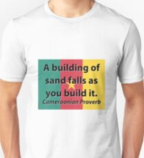 A Building Of Sand - Cameroonian Proverb T-Shirt