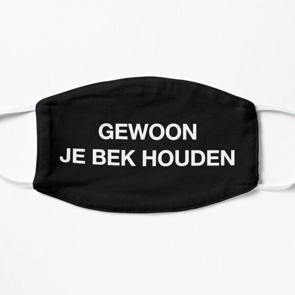 Gewoon Je Bek Houden Flat Mask