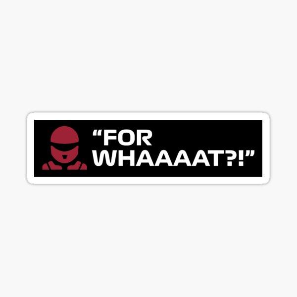 """FOR WHAAAAT?!"" Sticker"