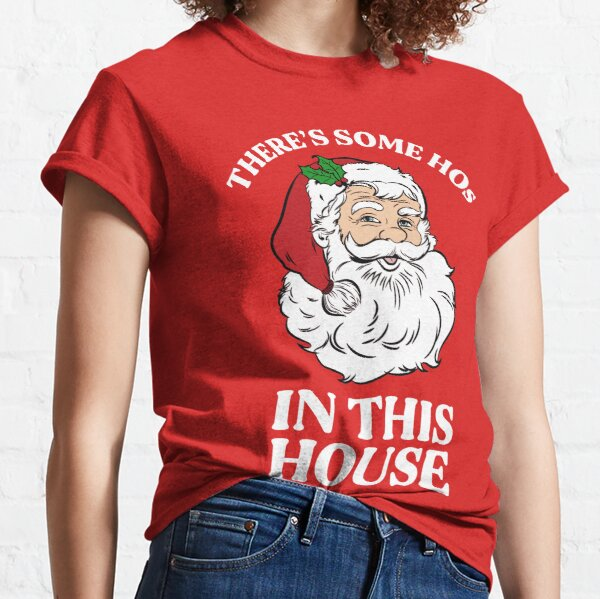 There's Some Hos In this House Classic T-Shirt
