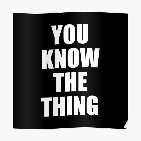 You Know The Thing Funny Humor Quote Joe Biden Poster