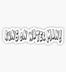 RUNS ON WATER MAN! Sticker