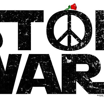 STOP WARS....a message for our UNIVERSE! by Kricket-Kountry