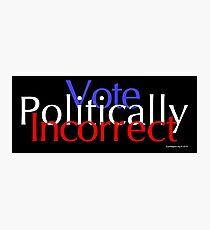 Vote Politically Incorrect Photographic Print