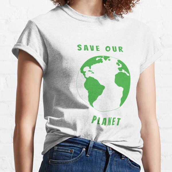 Save our planet Classic T-Shirt