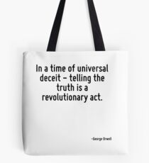 In a time of universal deceit - telling the truth is a revolutionary act. Tote Bag