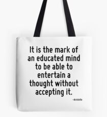 It is the mark of an educated mind to be able to entertain a thought without accepting it. Tote Bag