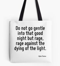 Do not go gentle into that good night but rage, rage against the dying of the light. Tote Bag