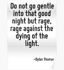Geh nicht sanft in diese gute Nacht, sondern Wut, Wut gegen das Sterben des Lichts. Poster