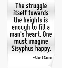 The struggle itself towards the heights is enough to fill a man's heart. One must imagine Sisyphus happy. Poster