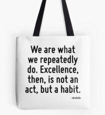Wir sind, was wir wiederholt tun. Exzellenz ist also keine Tat, sondern eine Gewohnheit. Tote Bag