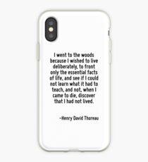 Ich ging in den Wald, weil ich absichtlich leben wollte, nur die wesentlichen Tatsachen des Lebens vor Augen hatte und sah, ob ich nicht lernen konnte, was es zu lehren hatte, und nicht, als ich zum Sterben kam, entdeckte ich, dass ich iPhone-Hülle & Cover