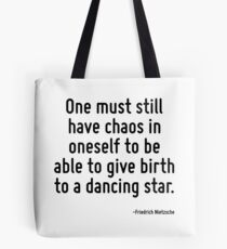 One must still have chaos in oneself to be able to give birth to a dancing star. Tote Bag