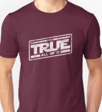 It's True - All of It (aged look) T-Shirt
