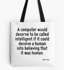 Ein Computer würde es verdienen, intelligent genannt zu werden, wenn er einen Menschen dazu verleiten könnte zu glauben, dass es ein Mensch ist. Tote Bag