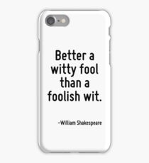 Better a witty fool than a foolish wit. iPhone Case/Skin