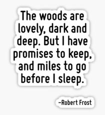 The woods are lovely, dark and deep. But I have promises to keep, and miles to go before I sleep. Sticker