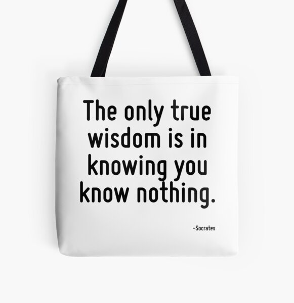 The only true wisdom is in knowing you know nothing. All Over Print Tote Bag