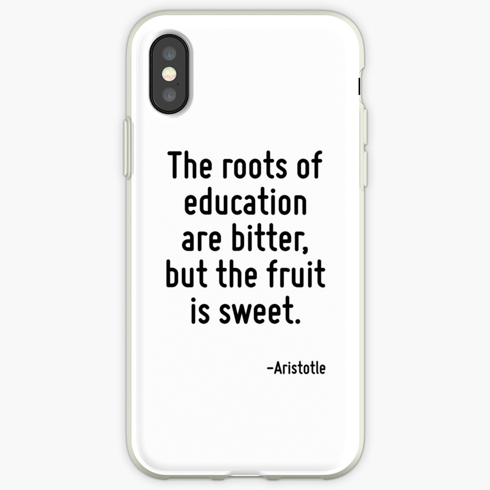 Die Wurzeln der Erziehung sind bitter, aber die Frucht ist süß. iPhone-Hülle & Cover