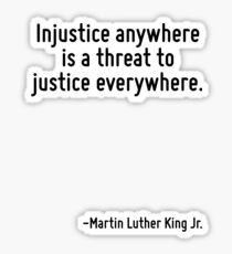 Injustice anywhere is a threat to justice everywhere. Sticker