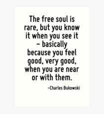 The free soul is rare, but you know it when you see it - basically because you feel good, very good, when you are near or with them. Art Print