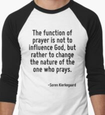 The function of prayer is not to influence God, but rather to change the nature of the one who prays. T-Shirt