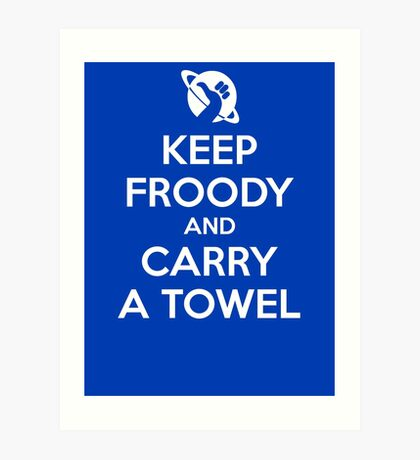 Keep Froody and Carry a Towel Art Print