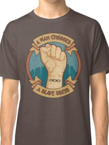 A Man Chooses, A Slave Obeys Classic T-Shirt