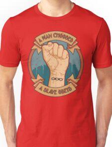A Man Chooses, A Slave Obeys Unisex T-Shirt