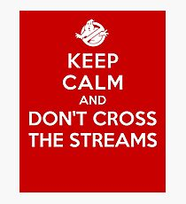 Keep Calm and Don't Cross the Streams Photographic Print