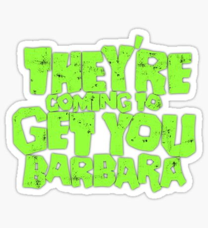 They're coming to get you Barbara Sticker