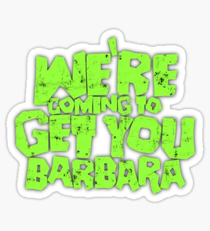 We're coming to get you Barbara Sticker