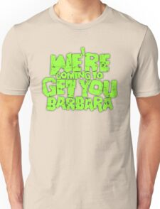 We're coming to get you Barbara T-Shirt
