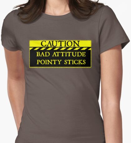 Caution--Bad Attitude, Pointy Sticks ... T-Shirt