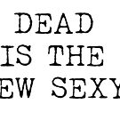Dead is the new sexy by VixiGrey