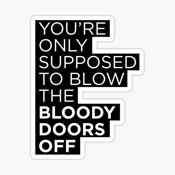 Movie Quotes - You're only supposed to blow the bloody doors off Sticker