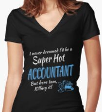 I NEVER DREAMED I'D BE A SUPER HOT ACCOUNTANT BUT HERE IAM, KILLING IT Women's Fitted V-Neck T-Shirt