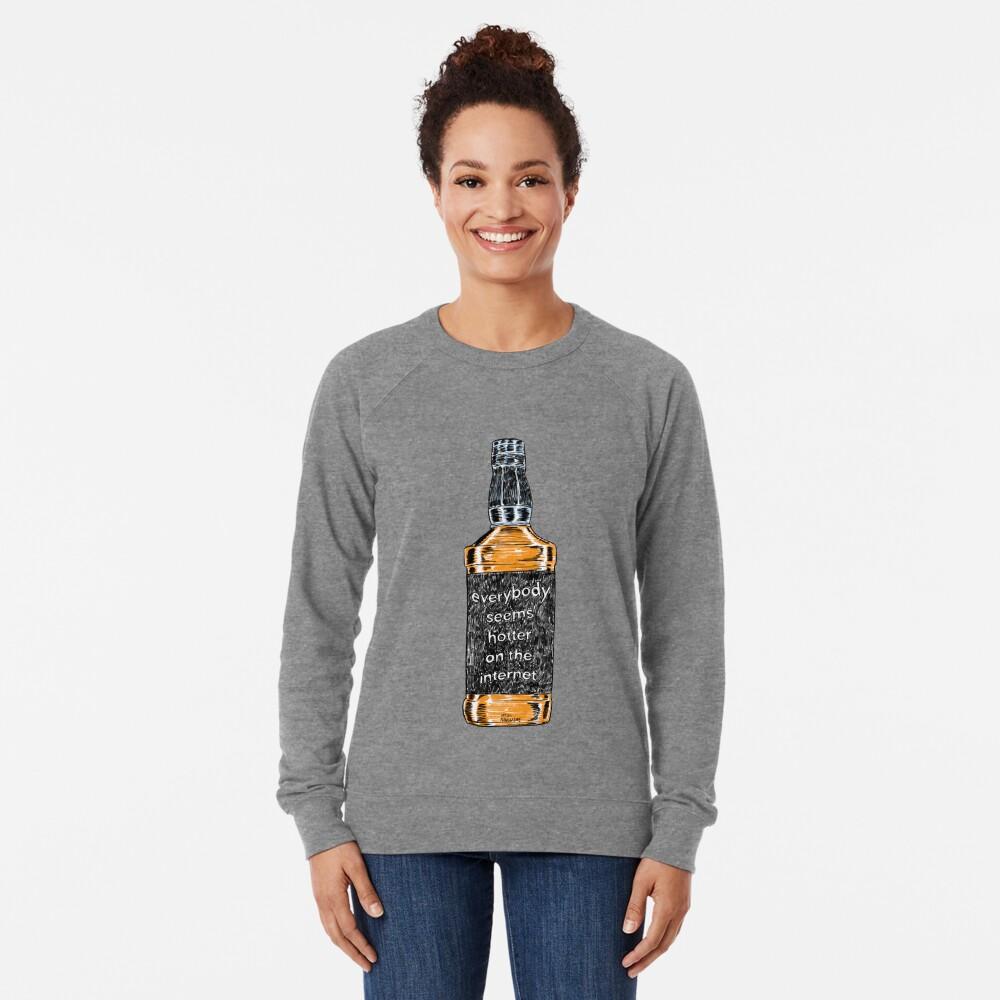 Everybody Seems Hotter on the Internet Lightweight Sweatshirt