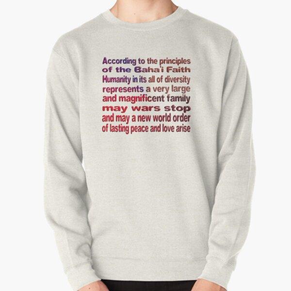 THE BAHA'I FAITH LAYS THE FOUNDATION FOR UNITY AND WORLD PEACE Pullover Sweatshirt