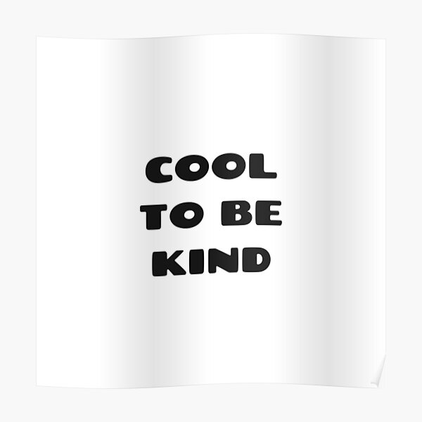 cool to be kind Poster