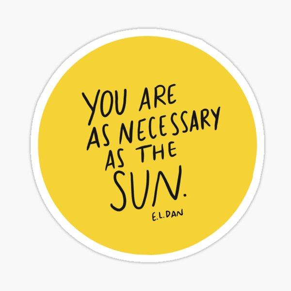 You Are As Necessary As The Sun Sticker