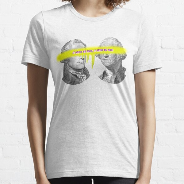 It Must Be Nice, It Must Be Nice (To Have Washington By Your Side) Essential T-Shirt